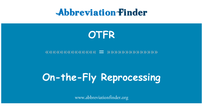 OTFR: On-the-Fly Reprocessing