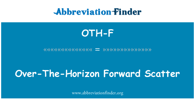 OTH-F: Over-The-Horizon Forward Scatter
