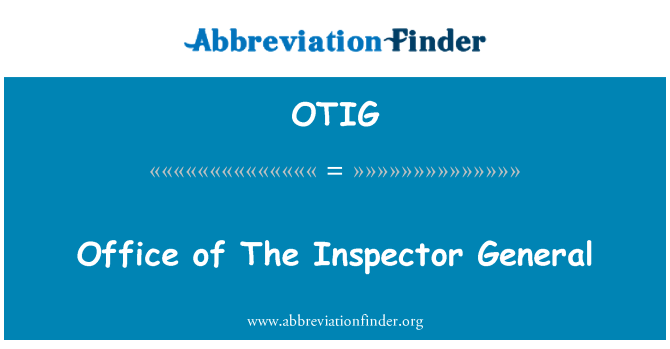 OTIG: Office of The Inspector General
