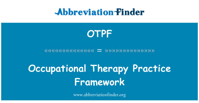 OTPF: Occupational Therapy Practice Framework