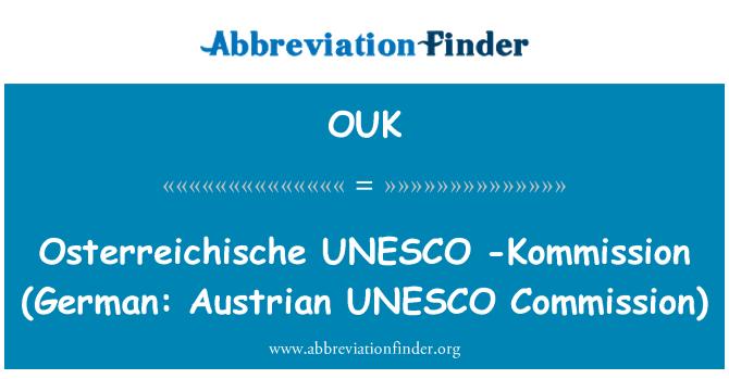 OUK: Osterreichische UNESCO  -Kommission (German: Austrian UNESCO Commission)