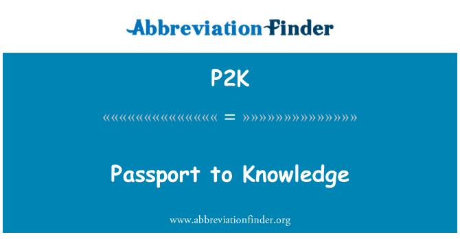 P2K: Passport to Knowledge