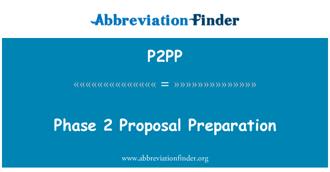 P2PP: Phase 2 Proposal Preparation