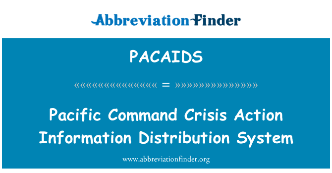 PACAIDS: Pacific Command Crisis Action Information Distribution System
