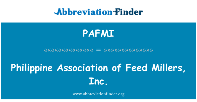 PAFMI: Philippine Association of Feed Millers, Inc.
