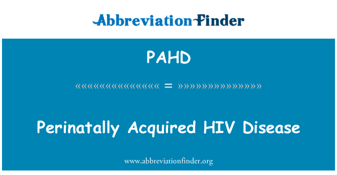 PAHD: Perinatally Acquired HIV Disease