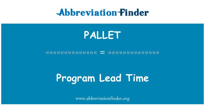 PALLET: Program Lead Time