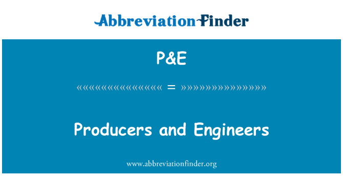 P&E: Producers and Engineers