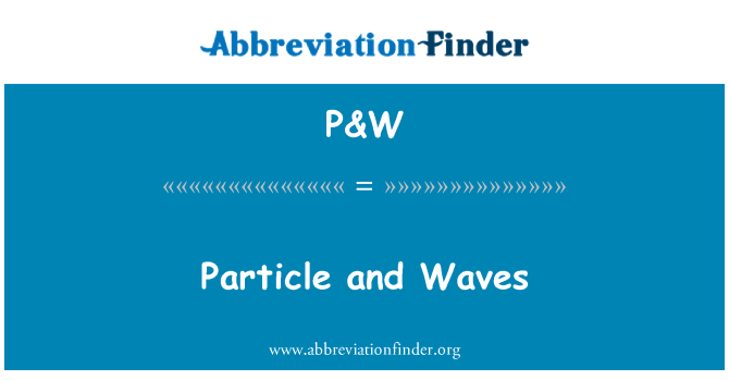 P&W: Particle and Waves
