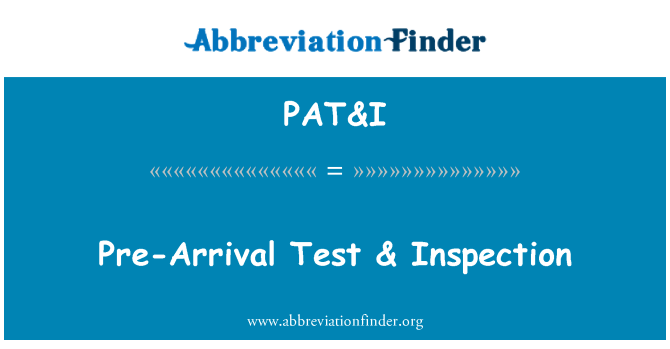 PAT&I: Pre-Arrival Test & Inspection