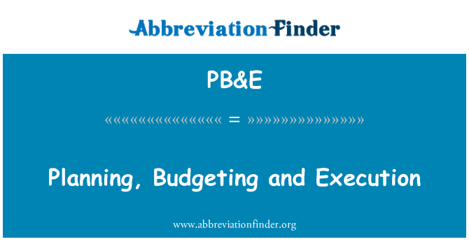 PB&E: Planning, Budgeting and Execution