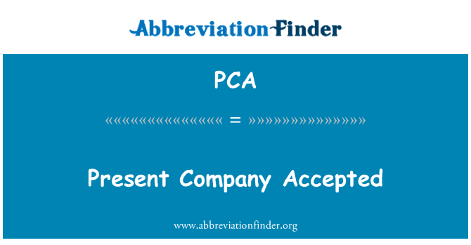 PCA: Present Company Accepted