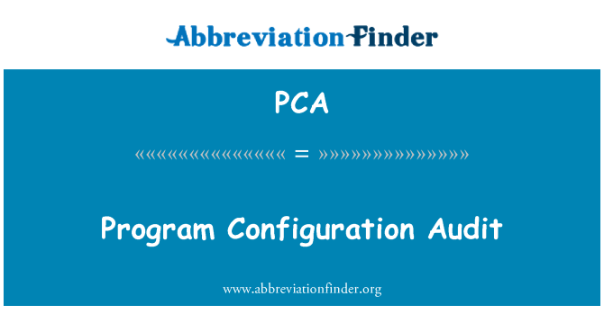 PCA: Program Configuration Audit