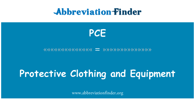 PCE: Protective Clothing and Equipment
