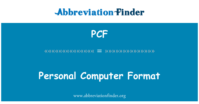 PCF: Personal Computer Format