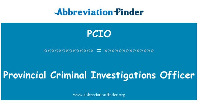 PCIO: Provincial Criminal Investigations Officer