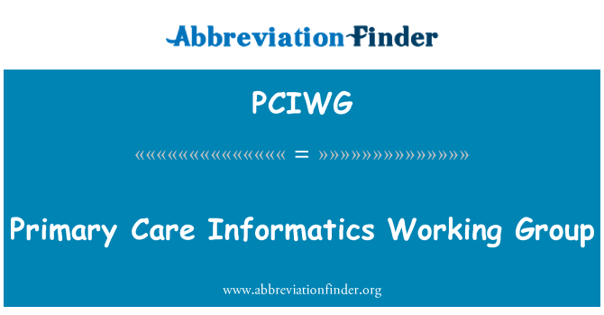 PCIWG: Primary Care Informatics Working Group