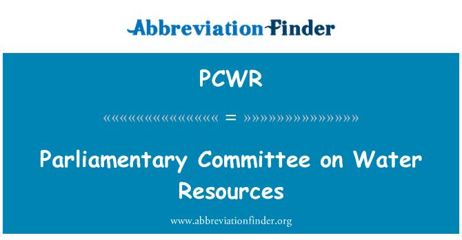 PCWR: Comisión Parlamentaria sobre los recursos hídricos