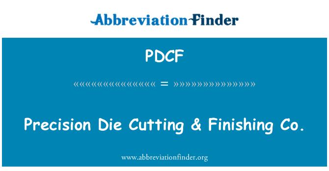 PDCF: Precisión troquel de corte & acabado Co.