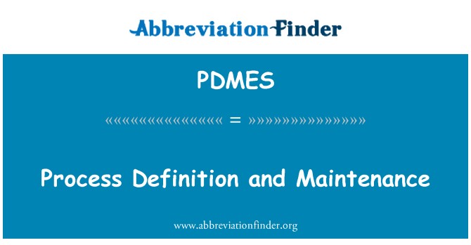 PDMES: Process Definition and Maintenance