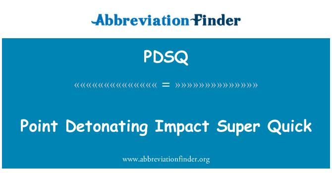 PDSQ: Point Detonating Impact Super Quick