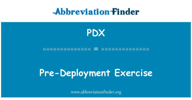 PDX: Pre-Deployment Exercise