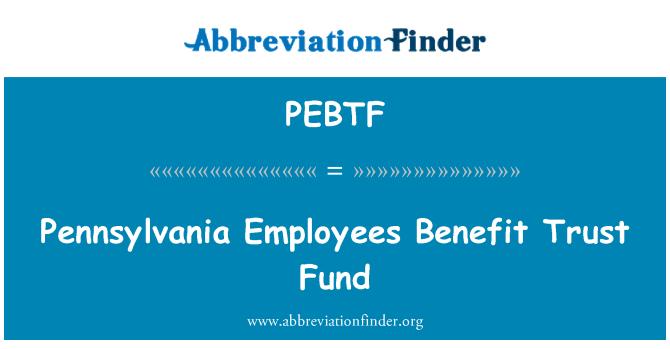 PEBTF: Pennsylvania Employees Benefit Trust Fund