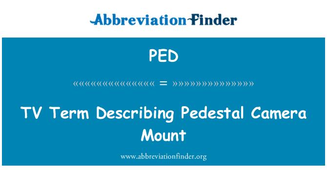 PED: TV Term Describing Pedestal Camera Mount