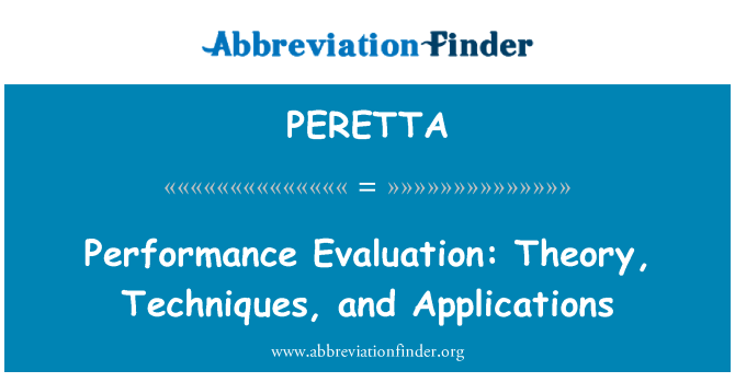 PERETTA: Performance Evaluation: Theory, Techniques, and Applications