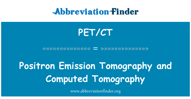 PET/CT: Positron Emission Tomography and Computed Tomography