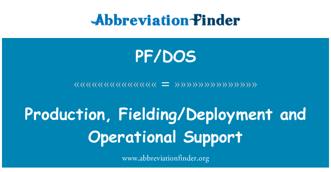 PF/DOS: Production, Fielding/Deployment and Operational Support