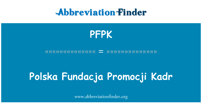 PFPK: Polska Fundacja Promocji Kadr