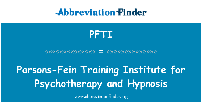 PFTI: Parsons-Fein Training Institute for Psychotherapy and Hypnosis