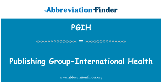 PGIH: Publishing Group-International Health