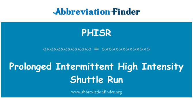 PHISR: Prolonged Intermittent High Intensity Shuttle Run