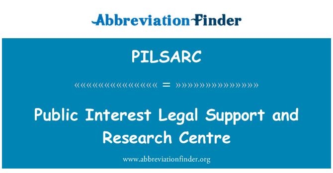 PILSARC: Public Interest Legal Support and Research Centre