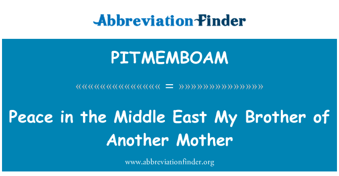 PITMEMBOAM: Peace in the Middle East My Brother of Another Mother