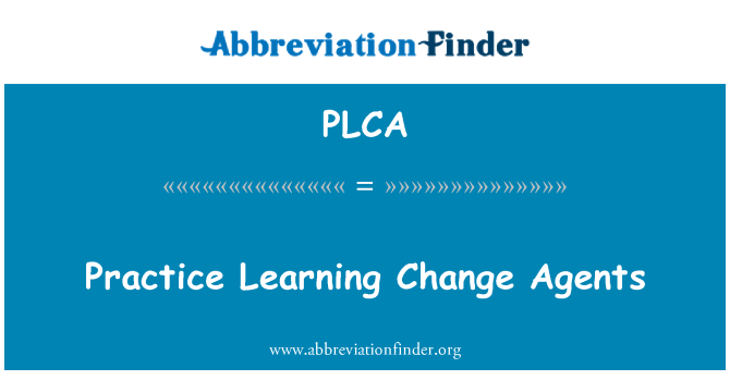 PLCA: Practice Learning Change Agents