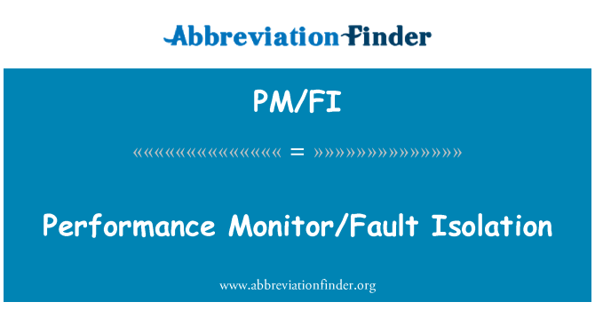 PM/FI: Performance Monitor/Fault Isolation