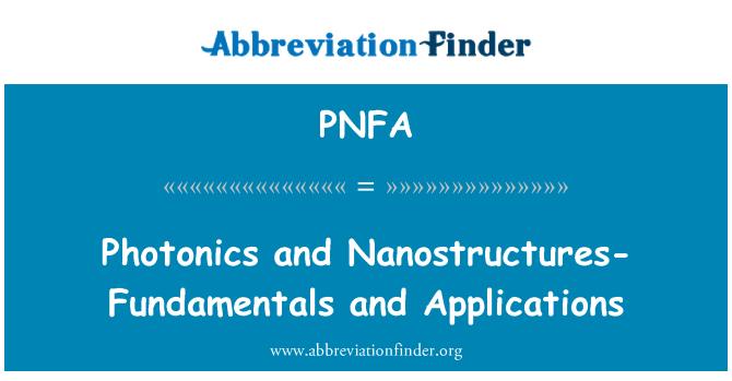 PNFA: Photonics and Nanostructures-Fundamentals and Applications
