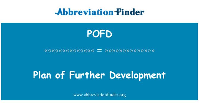 POFD: Plan of Further Development