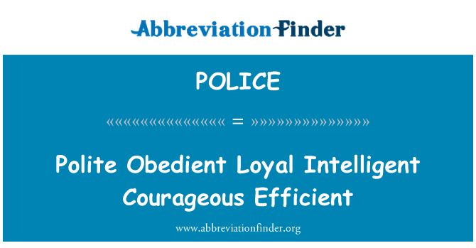 POLICE Definition: Polite Obedient Loyal Intelligent Courageous