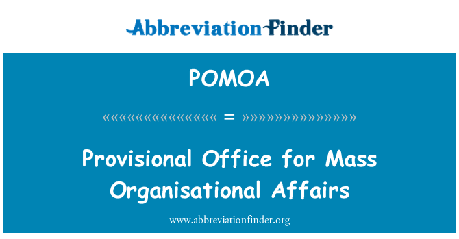 POMOA: Provisional Office for Mass Organisational Affairs