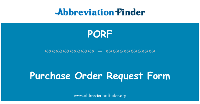 PORF: Purchase Order Request Form