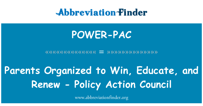 POWER-PAC: Parents Organized to Win, Educate, and Renew - Policy Action Council