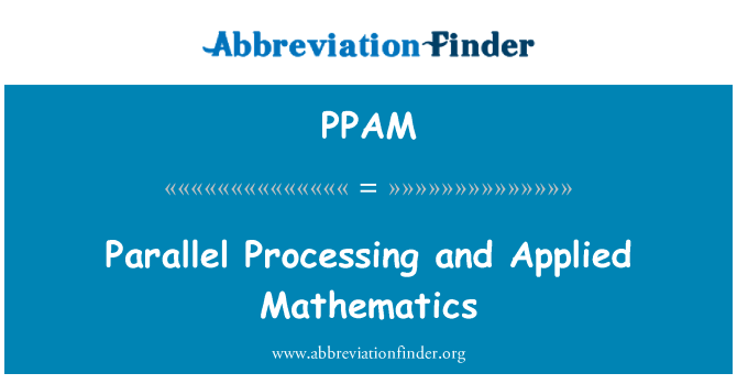 PPAM: Parallel Processing and Applied Mathematics