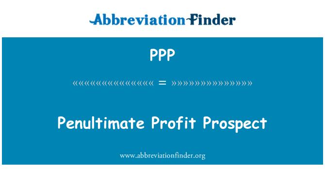 PPP: Penultimate Profit Prospect