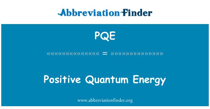 PQE: सकारात्मक क्वांटम ऊर्जा