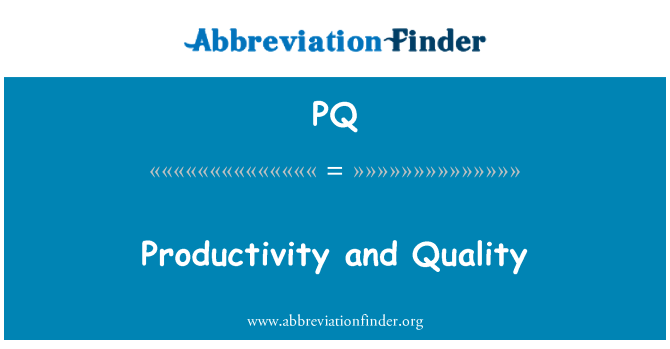 PQ: Productivity and Quality