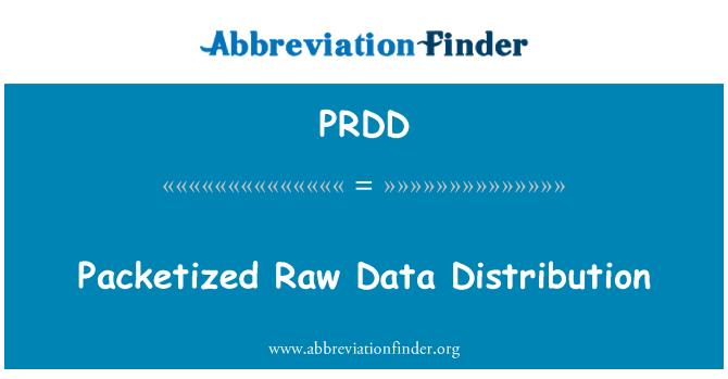 PRDD: Packetized Raw Data Distribution